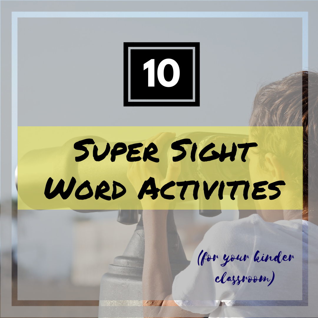 10 Super Sight Word Activities For Your Kinder Classroom Early